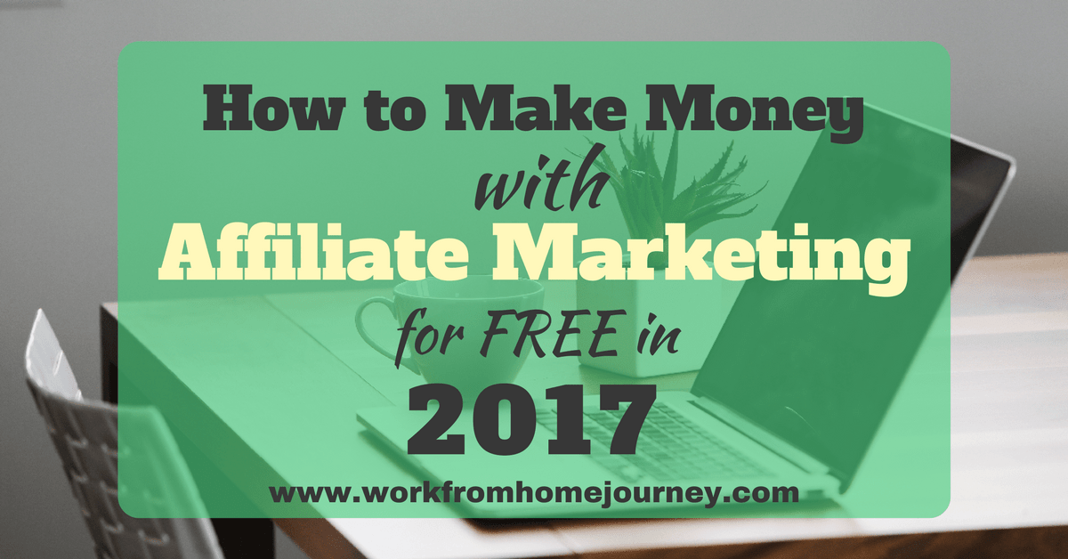 How to Make Money with Affiliate Marketing for Free in 2017