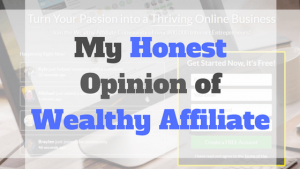 My Honest Opinion of Wealthy Affiliate