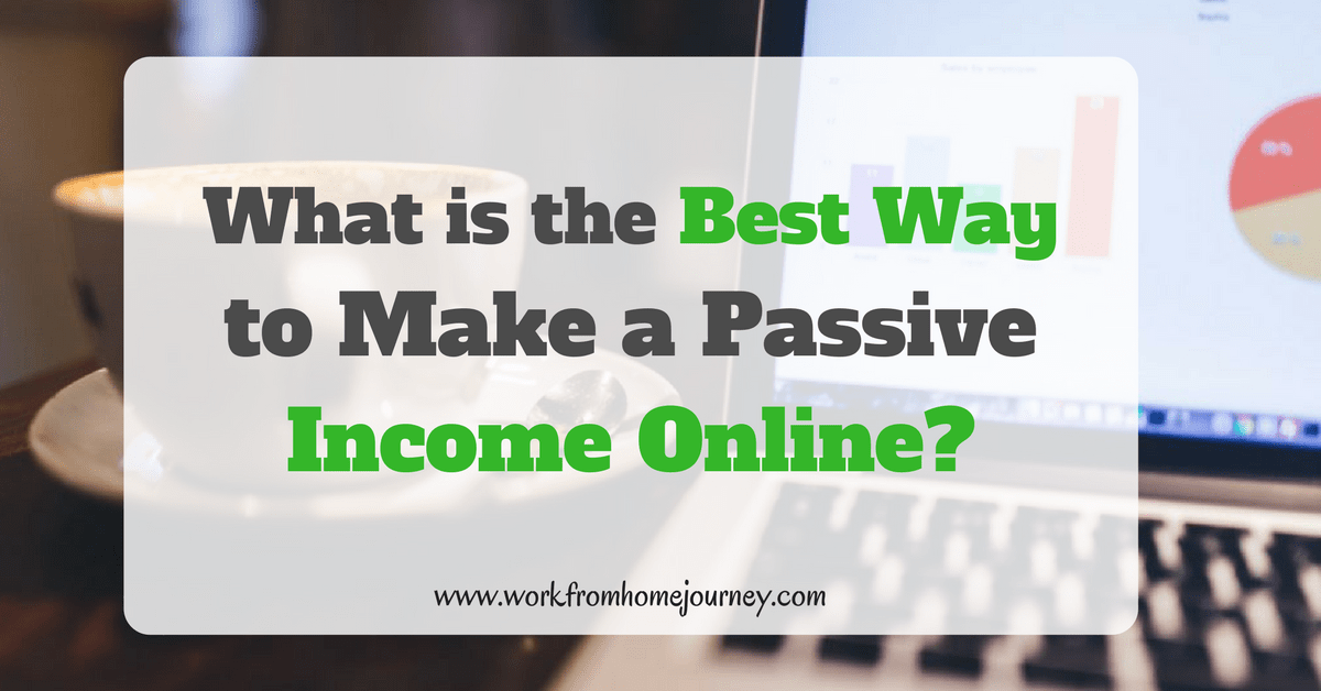 What is The Best Way To Make a Passive Income Online?