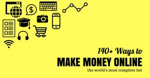 140+ ways to make money online - the world's most complete list